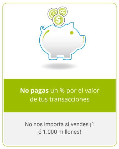 No pagas un % por el valor de tus transacciones