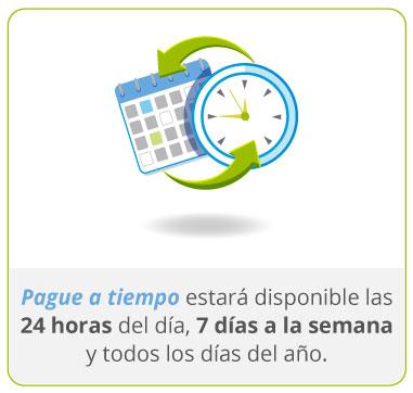 Pague a tiempo estará disponible las 24 horas del día, 7 días a la semana y todos los días del año.